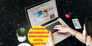 Digital Marketing Makassar - 5 Strategi Menumbuhkan Bisnis dengan Digital Marketing