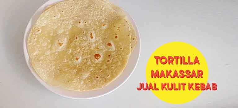 Tortilla Makassar Jual Kulit Kebab