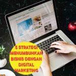 5 Strategi Menumbuhkan Bisnis dengan Digital Marketing