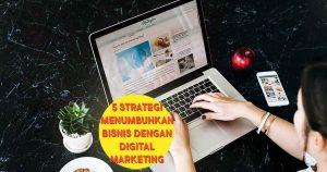 Digital Marketing Makassar - 5 Strategi Menumbuhkan Bisnis dengan Digital Marketing
